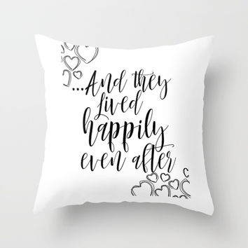 And They Lived Happily Ever After Printable love printable wedding Throw Pillow by NathanMooreDesigns