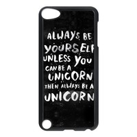 Best Always be yourself. Unless you can be a unicorn, then always be a unicorn Covers Cases accessories for Apple iPod touch iTouch 5th