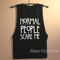 Normal People Scare Me Shirt Muscle Tee Muscle Tank Top TShirt Unisex - size S M L