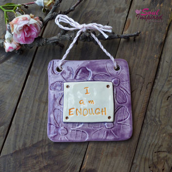 Inspirational Plaque - Ceramic Plaque - I am Enough Plaque - Ceramic Wall Hanging - Small Ceramic Ornament - OOAK Gift
