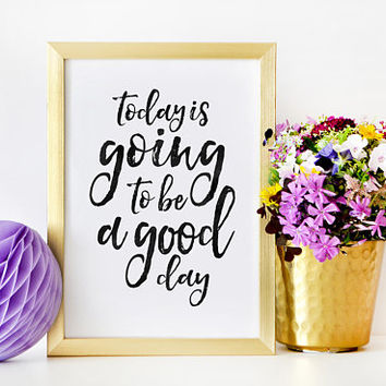 MOTIVATIONAL WALL ART, Today Is Going To Be A Good Day,Positive Quote,Good Vibes,Living Room Decor,Bedroom Decor,Quote Prints,Typography Art