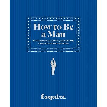 Esquire: How to be a Man