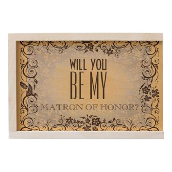 WILL YOU BE MY MATRON OF HONOR WOODEN KEEPSAKE BOX