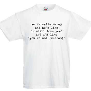 So he calls me up: t-shirt in white- ANY custom name can be added