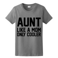 Aunt Like A Mom Only Cooler, Women's T-Shirt