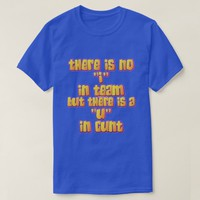 """there is no """"i"""" in team... T-Shirt"""