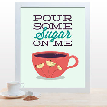 Coffee Tea Print Typography Pour Some Sugar On Me - 11x14 Poster wall art decor kitchen Starbucks cup music song lyrics mid century