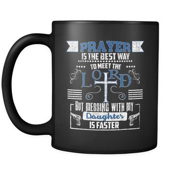Funny Dad Daughter Mug Prayer Is The Best Way To 11oz Black Coffee Mugs