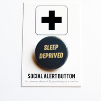 SLEEP DEPRIVED Button - New Parents, Exhausted