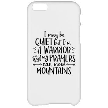 I May Be Quiet But I'm A Warrior And My Prayers Can Move Mountains iPhone 6 Plus Case