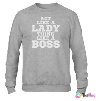 Act Like Lady Think Like A Boss Vector Graphic Crewneck sweatshirtt