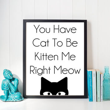 Funny Cat Print,Funny Cat Quote,Cat to be,Kitten Me,Right Meow,Crazy Cat Lady,Wall Art Print,Digital Download,Printable 8x10,Cat Wall Art