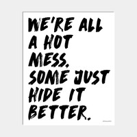 WE'RE ALL A HOT MESS ART PRINT