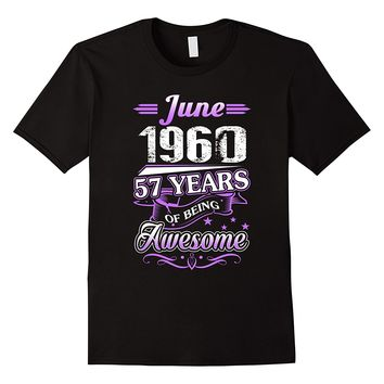 June 1960 57 Years Of Being Awesome Shirt