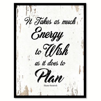 It Takes As Much Energy To Wish Eleanor Roosevelt Quote Saying Home Decor Wall Art Gift Ideas 111786