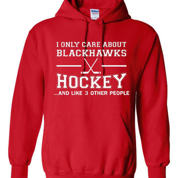 I Only Care About BLACKHAWKS HOCKEY &  Like 3 Other People (Customize to ANY Team) Chicago Blackhawks Hoodie, Mens (Unisex) and Youth Sizes