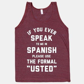 If You Ever Speak To Me In Spanish Please Use the Formal Usted