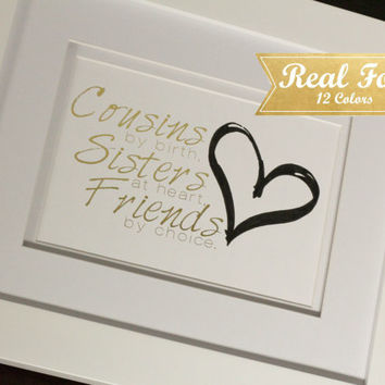 "Real Foil Print With Frame (Optional) ""Cousins By Birth, Sisters At Heart, Friends By Choice"""
