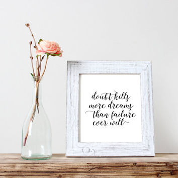 "inspirational print""doubt kills more dreams than failure ever will""motivational quotes,dream print,home decor,gift idea,best words,instant"