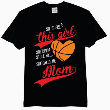 So There's This Girl, She Kinda Stole My Heart, She Calls Me Mom Basketball T-Shirt