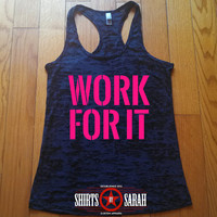 Work For It Workout Tank - Burnout Motivation Tanks Women's Work Out Gym Apparel Racer Back