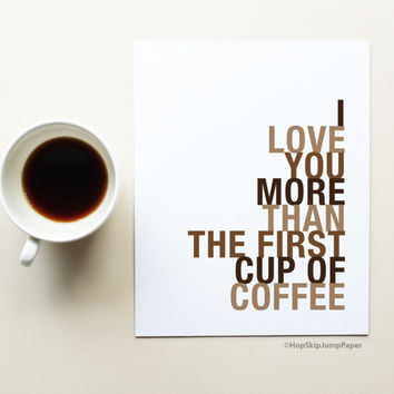 I Love You More Than The First Cup of Coffee art print