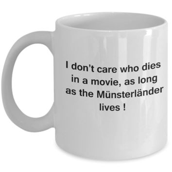 I Don't Care Who Dies, As Long As Münsterländer Large Lives -White coffee mugs 11 oz