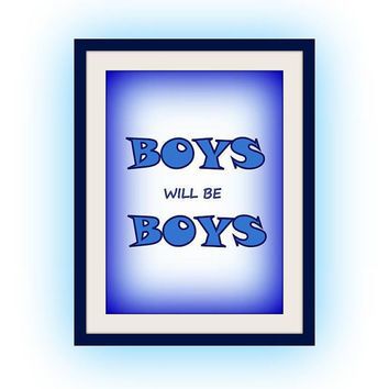 Boys will be boys, Navy Blue Baby Boy, Nursery Printable Wall Art, home decor room decal, Inspirational Quote decals, children print poster