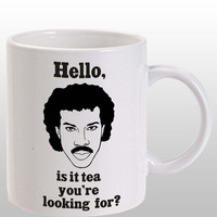 Lionel Richie, Hello, Is It Tea You're Looking For Ceramics Mug - Made To Order