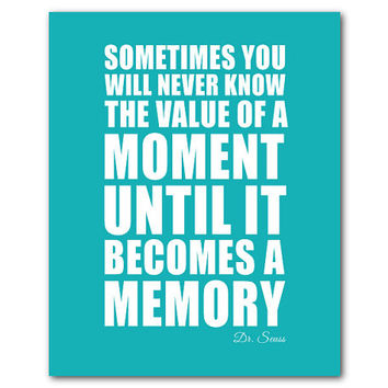 Dr. Seuss 8 x 10 or larger print - Sometimes you will never know the value of a moment until it becomes a memory - Typography Kids wall art