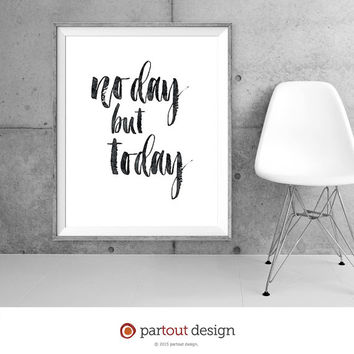 printable art No Day but Today from the musical Rent printable quote motivational quote positive affirmation art print wall art office art