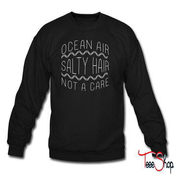 Ocean Air, Salty Hair, Not a Care sweatshirt