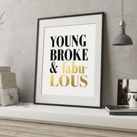Young Broke And Fabulous Too Glam To Give A Damn I woke Up Like This Gold Foil Inspirational Quote Be Awesome Don't Give Up Typography Print