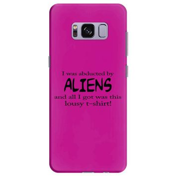 funny t shirt i was abducted by aliens & all i got was this lousy t sh Samsung Galaxy S8 Plus