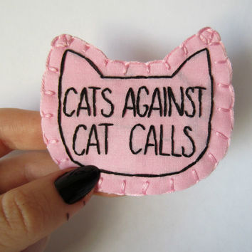 Cats Against Cat Calls hand embroidered pink patch, pin on back