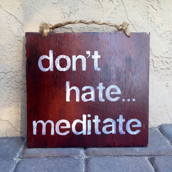 Don't Hate ... Meditate Sign / Wood Sign / Weathered Sign / Sign Sayings