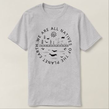 WE ARE ALL NATIVES OF THE PLANET EARTH. T-Shirt