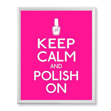 Keep Calm and Polish On - ANY COLOR,  8x10 - Hot Pink - Home Decor, Teen Girly Girl Wall Art