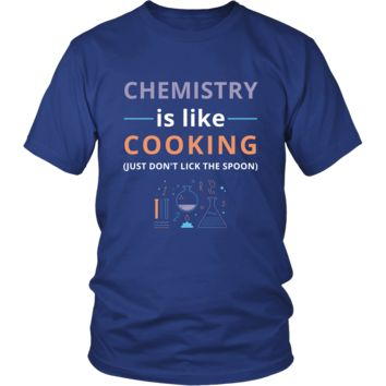Chemistry - Chemistry is like cooking Just don't lick the spoon - Chemistry Funny Shirt
