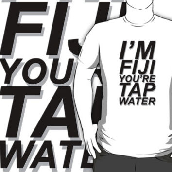 """I'M FIJI YOU'RE TAP WATER"" DESIGN by stnxv"