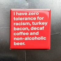 I Have Zero Tolerance for Racism, Turkey Bacon, Decaf Coffee and Non-Alcoholic Beer Fridge Magnet in Red