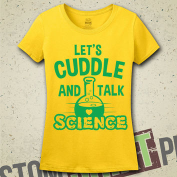 Let's Cuddle and Talk Science T-Shirt - Tee - Shirt - Science - Atoms - Try Science - Geek - Nerd - Nerdy - Periodic  - Chemistry - Funny