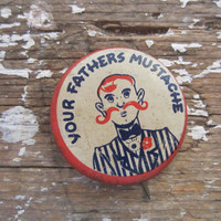 Humerous Button Vintage Pin Badge Mustache Button Your Father's Mustache Button Funny