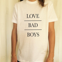 Love bad boys t-shirts for women UNISEX tshirts shirts gifts t-shirt womens tops girls tumblr funny teens teenager fangirls blogger gift