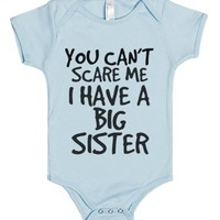 You Can't Scare Me I Have A Big Sister-Light Blue Baby Onesuit 00