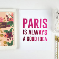 Gold Foil Print - Paris is always a good idea Typography Poster, Home Decor Print, Office Art, Travel print, Wanderlust Poster, Bedroom Art