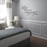 Life with you makes perfect sense Wall art wall decal wall quote vinyl lettering vinyl wall quote wall sticker wall sayings