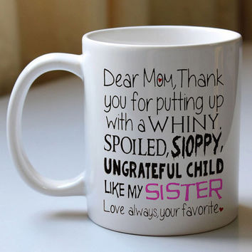 Funny Mug, Gift for mom, Coffee Mug, Thanks for putting up with my sister, Love your Favorite, Mother, Coffee Cup,, ceramics mug and cup