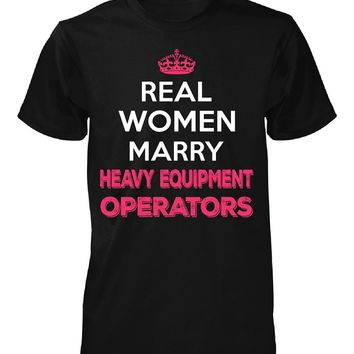 Real Women Marry Heavy Equipment Operators. Cool Gift - Unisex Tshirt