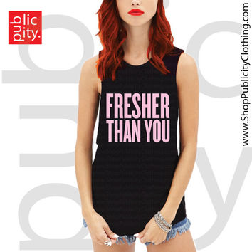 Fresher Than You Muscle Tank